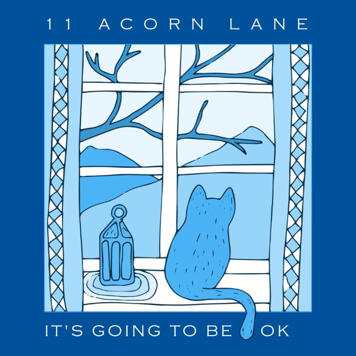 11 Acorn Lane - It's Going To Be OK