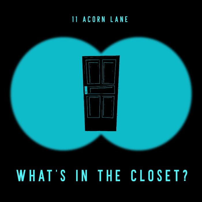 11 Acorn Lane - What's In The Closet